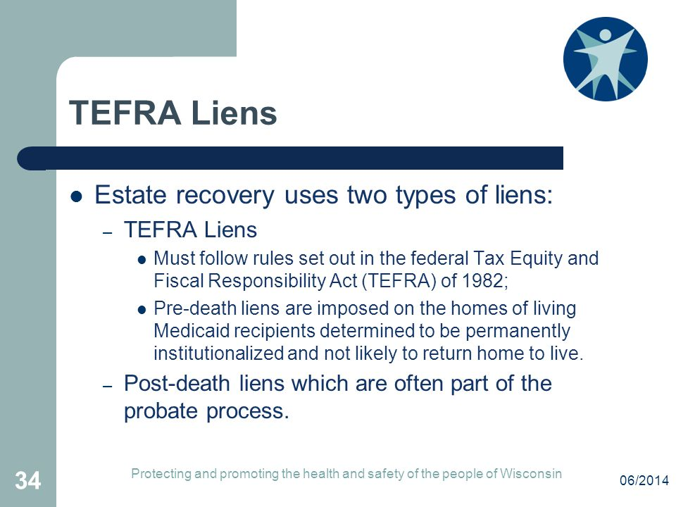 TEFRA Liens Estate recovery uses two types of liens: – TEFRA Liens Must follow rules set out in the federal Tax Equity and Fiscal Responsibility Act (