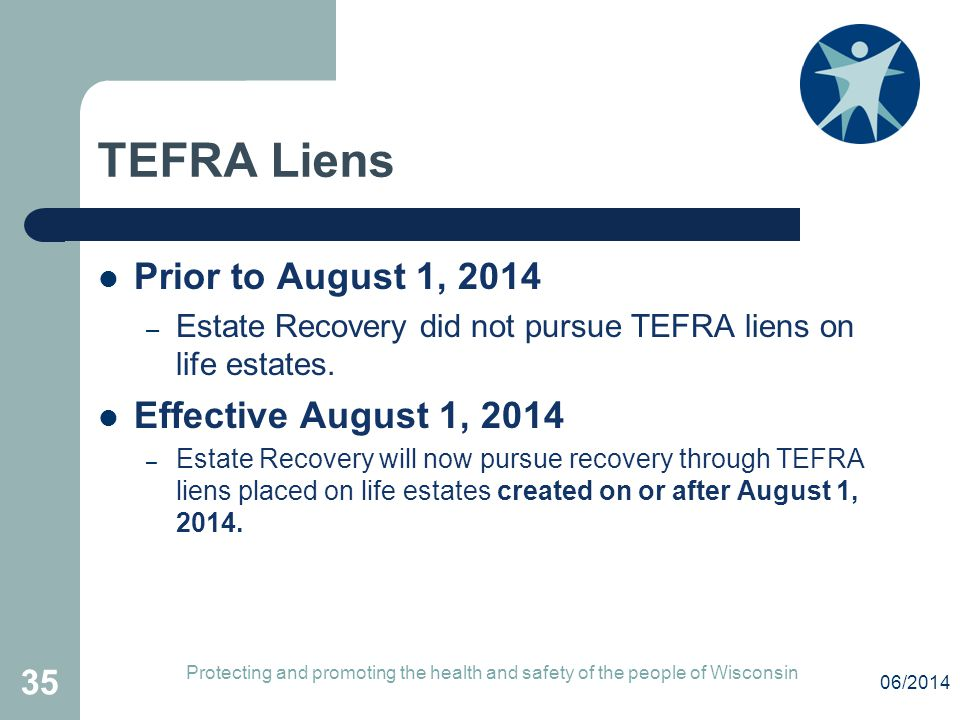 TEFRA Liens Prior to August 1, 2014 – Estate Recovery did not pursue TEFRA liens on life estates.