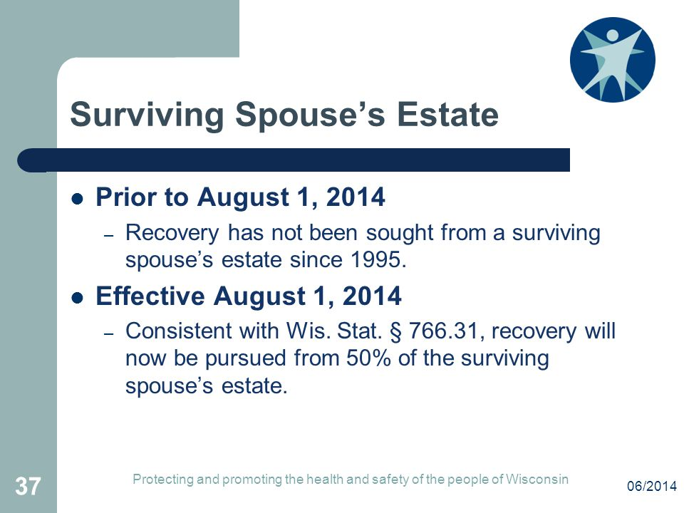 Surviving Spouse's Estate Prior to August 1, 2014 – Recovery has not been sought from a surviving spouse's estate since 1995.