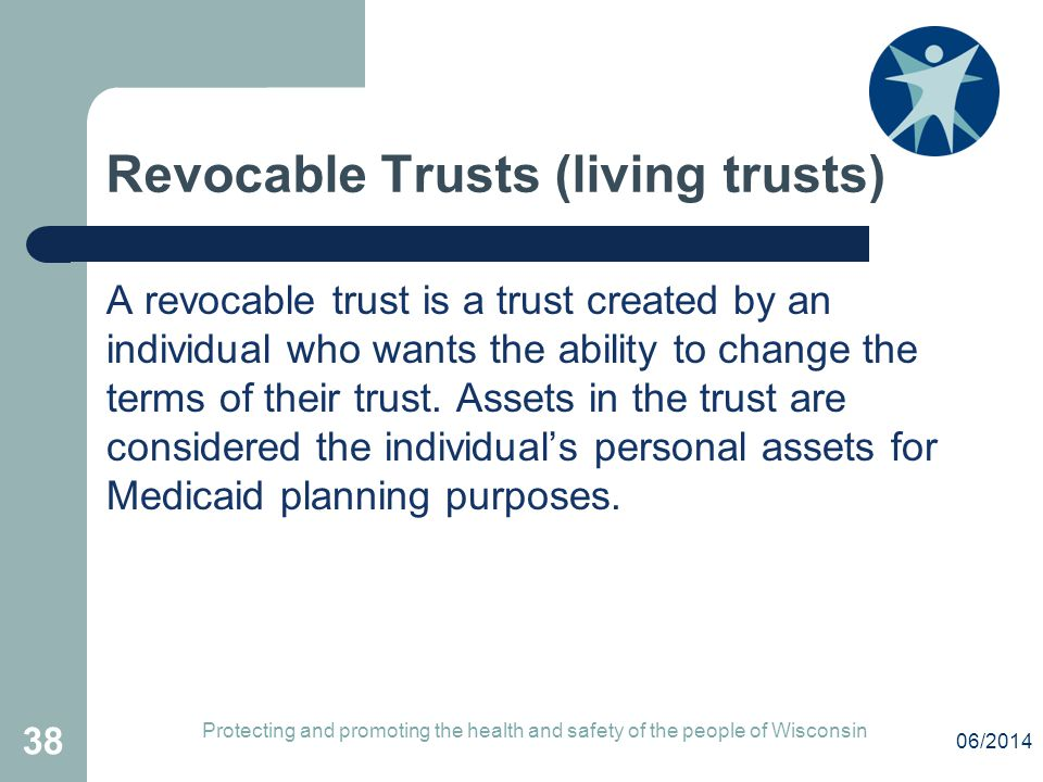 Revocable Trusts (living trusts) A revocable trust is a trust created by an individual who wants the ability to change the terms of their trust. Asset