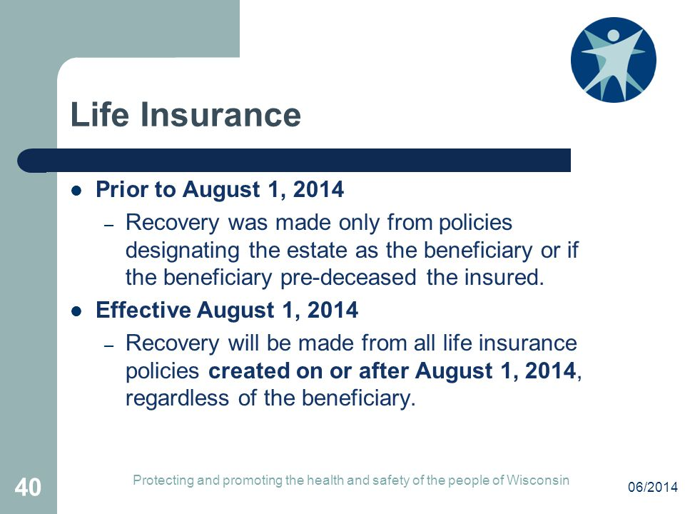 Life Insurance Prior to August 1, 2014 – Recovery was made only from policies designating the estate as the beneficiary or if the beneficiary pre-dece