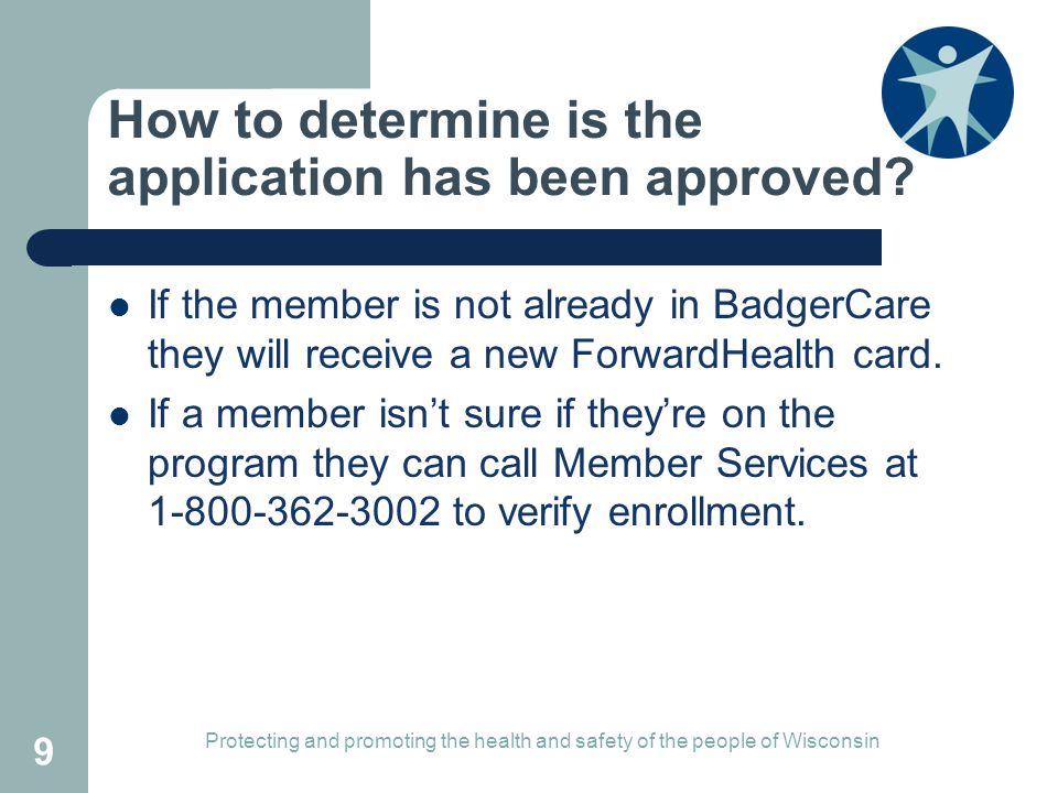 How to determine is the application has been approved? If the member is not already in BadgerCare they will receive a new ForwardHealth card. If a mem