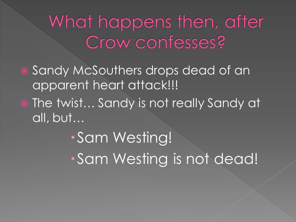  Sandy McSouthers drops dead of an apparent heart attack!!!  The twist… Sandy is not really Sandy at all, but…  Sam Westing!  Sam Westing is not d