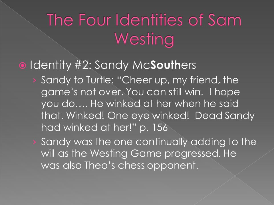 " Identity #2: Sandy Mc South ers › Sandy to Turtle: ""Cheer up, my friend, the game's not over. You can still win. I hope you do…. He winked at her wh"