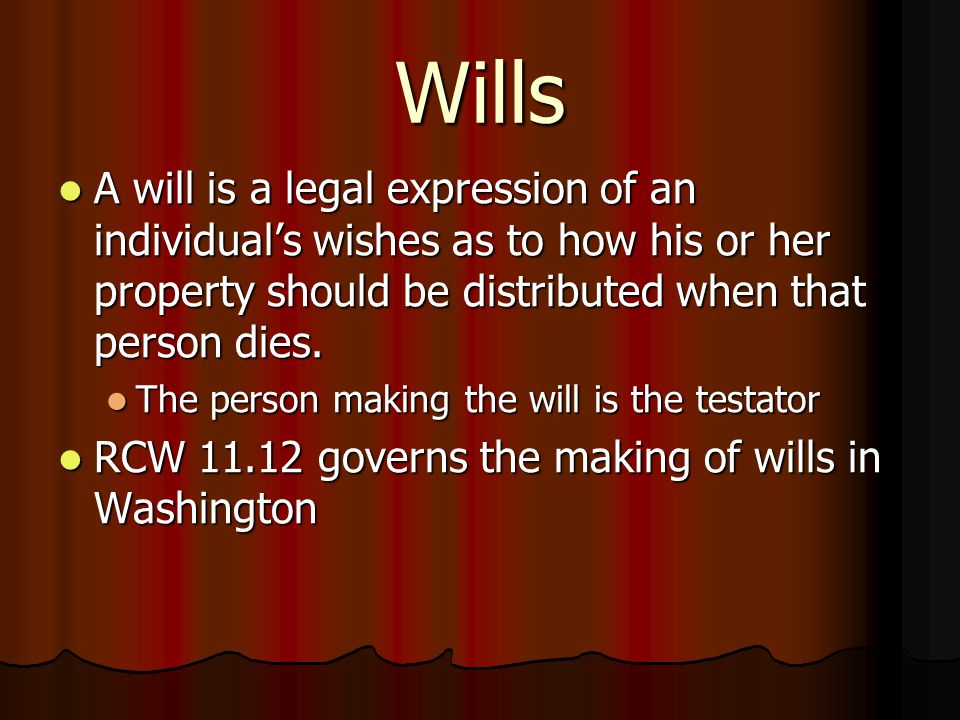 Wills A will is a legal expression of an individual's wishes as to how his or her property should be distributed when that person dies.