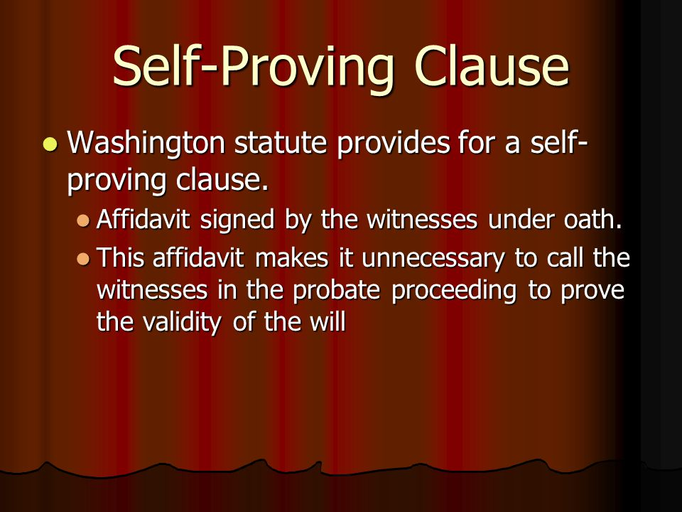 Self-Proving Clause Washington statute provides for a self- proving clause.