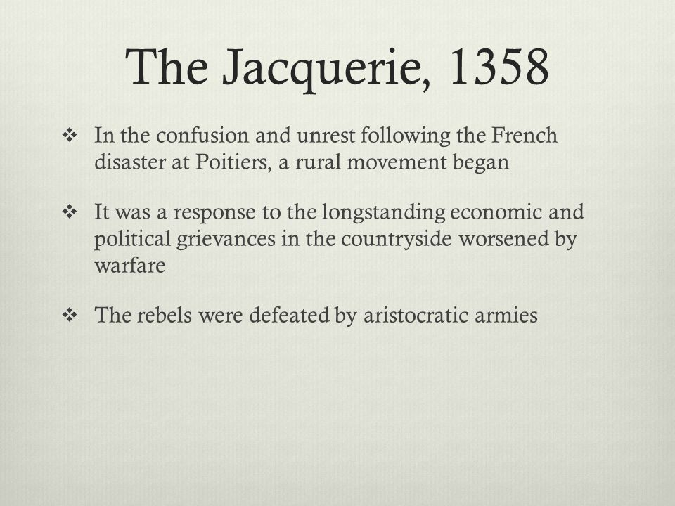 The Jacquerie, 1358  In the confusion and unrest following the French disaster at Poitiers, a rural movement began  It was a response to the longsta
