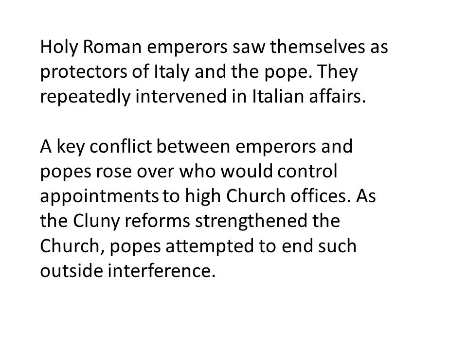 Holy Roman emperors saw themselves as protectors of Italy and the pope. They repeatedly intervened in Italian affairs. A key conflict between emperors