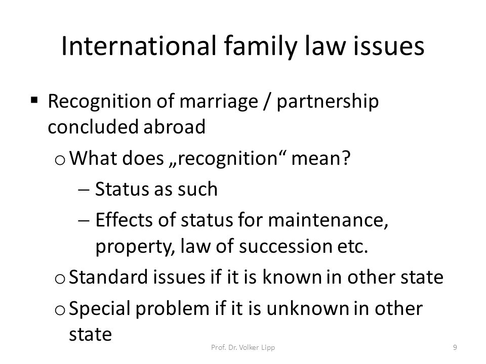 """International family law issues  Recognition of marriage / partnership concluded abroad o What does """"recognition mean."""