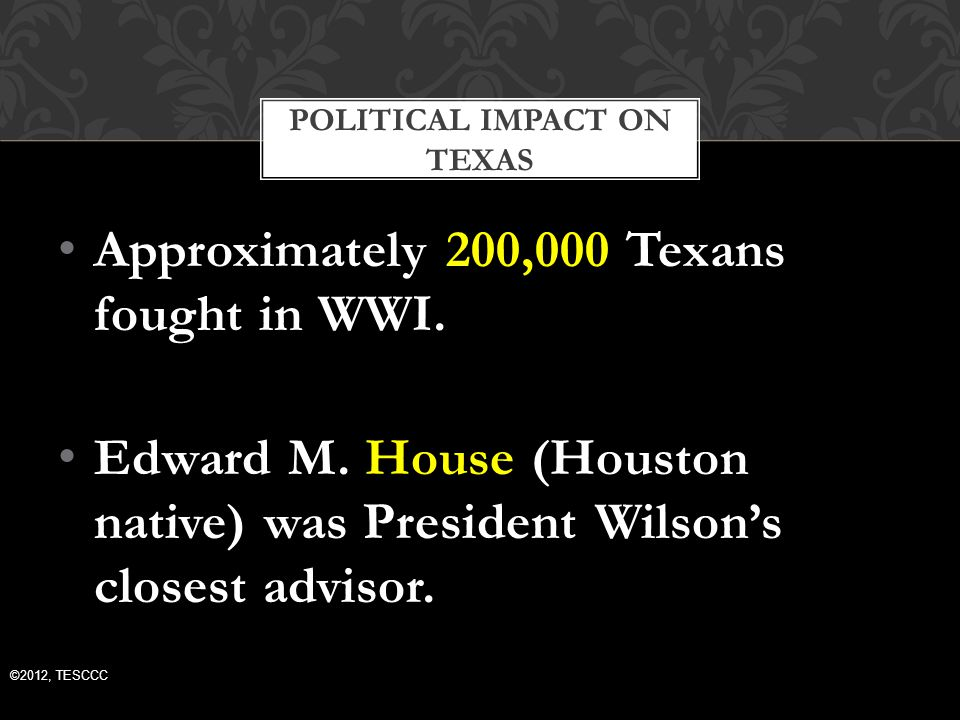 Approximately 200,000 Texans fought in WWI. Edward M.