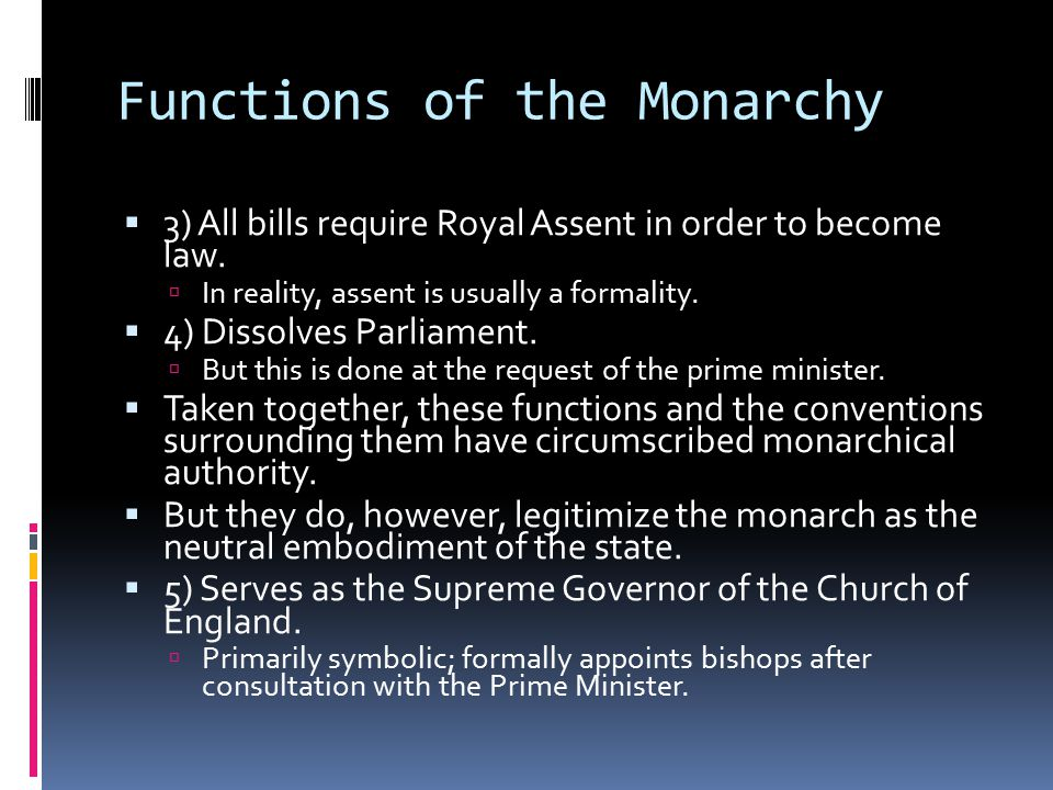 Functions of the Monarchy  3) All bills require Royal Assent in order to become law.