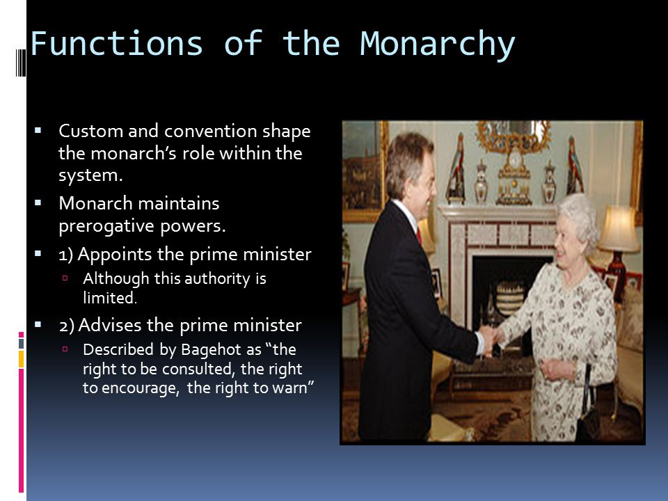 Functions of the Monarchy  Custom and convention shape the monarch's role within the system.