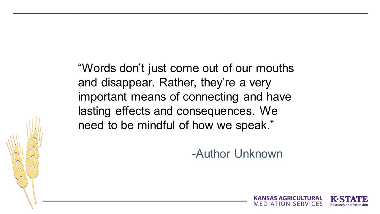 """Words don't just come out of our mouths and disappear. Rather, they're a very important means of connecting and have lasting effects and consequences"