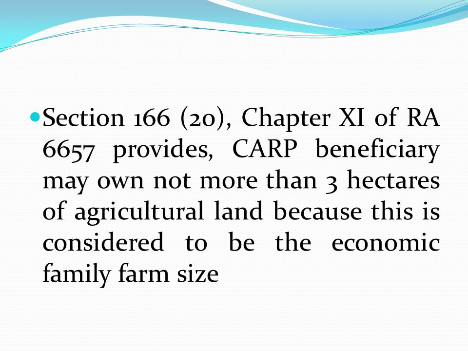 Section 166 (20), Chapter XI of RA 6657 provides, CARP beneficiary may own not more than 3 hectares of agricultural land because this is considered to