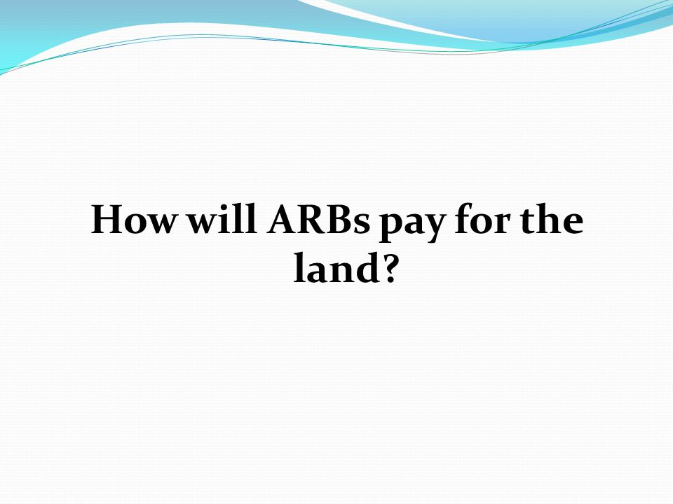 How will ARBs pay for the land?