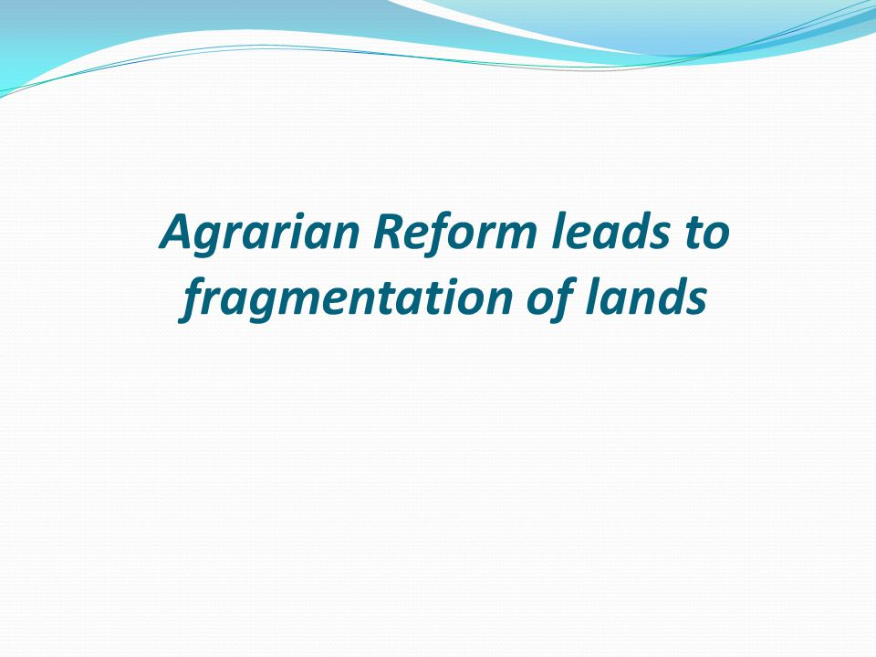 Agrarian Reform leads to fragmentation of lands