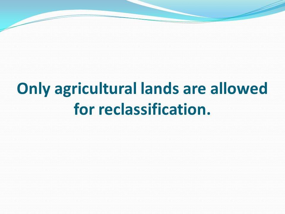 Only agricultural lands are allowed for reclassification.