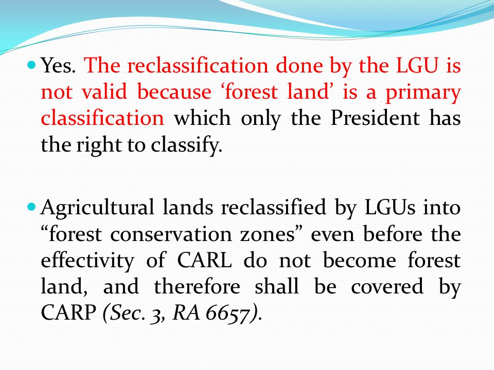 Yes. The reclassification done by the LGU is not valid because 'forest land' is a primary classification which only the President has the right to cla