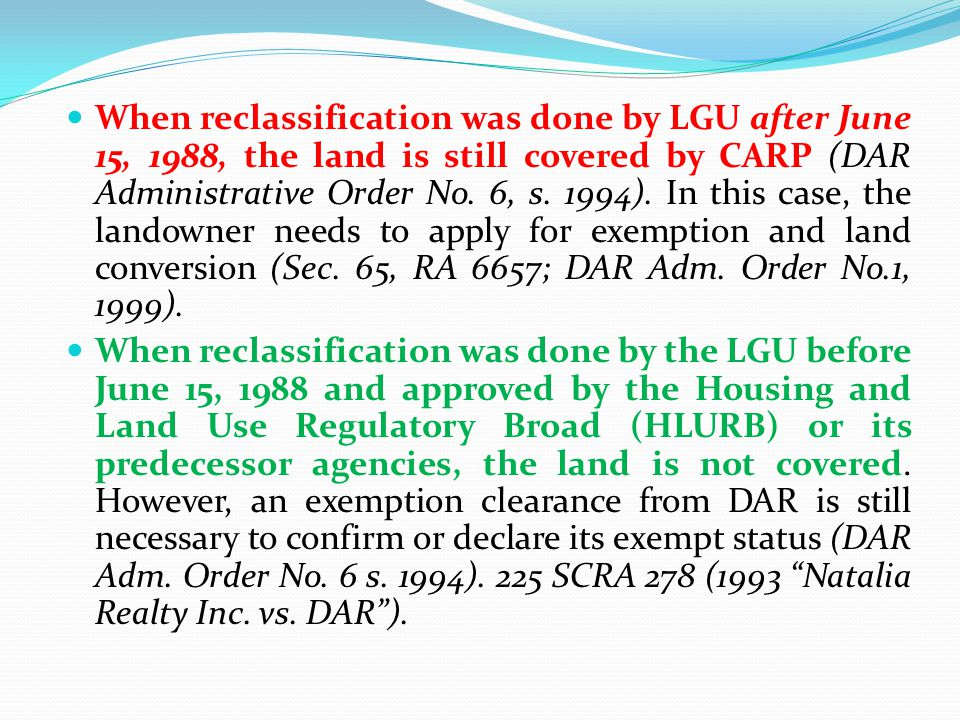 When reclassification was done by LGU after June 15, 1988, the land is still covered by CARP (DAR Administrative Order No. 6, s. 1994). In this case,