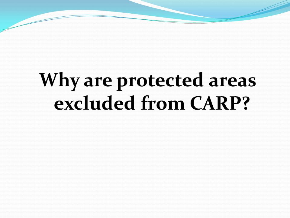 Why are protected areas excluded from CARP?