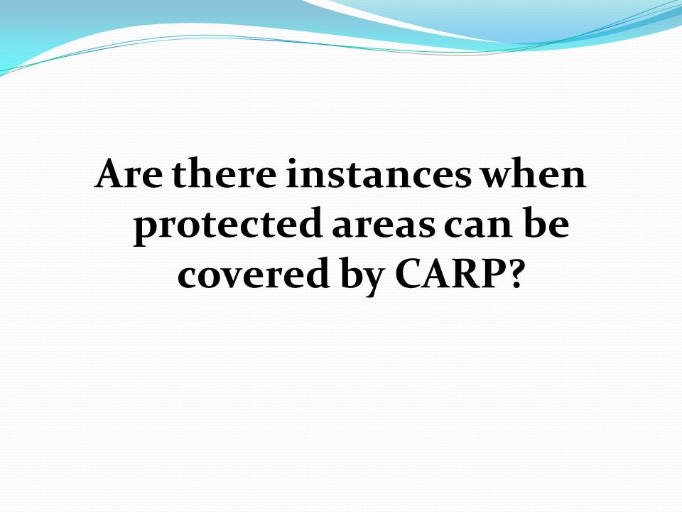 Are there instances when protected areas can be covered by CARP?