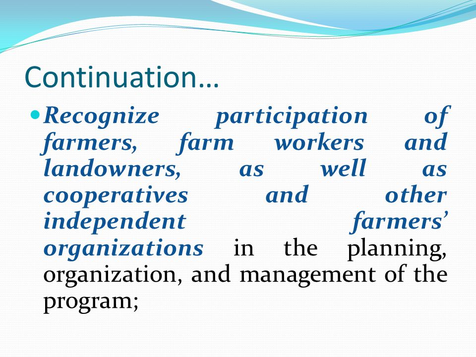 Continuation… Recognize participation of farmers, farm workers and landowners, as well as cooperatives and other independent farmers' organizations in