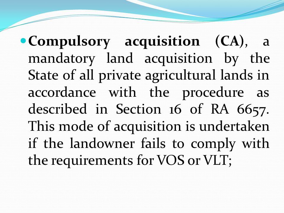Compulsory acquisition (CA), a mandatory land acquisition by the State of all private agricultural lands in accordance with the procedure as described