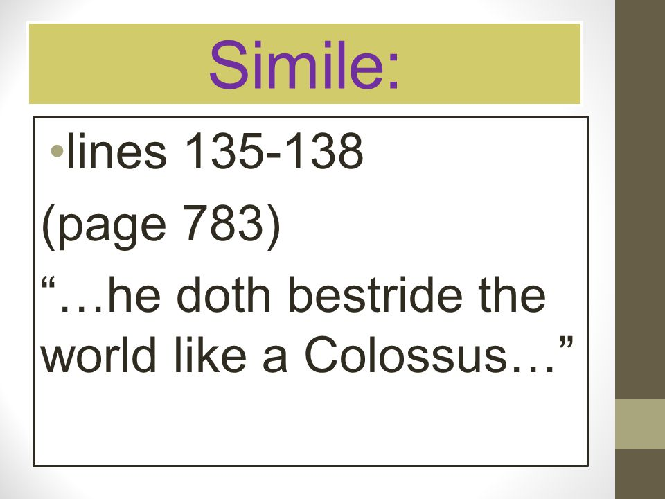 """Simile: lines 135-138 (page 783) """"…he doth bestride the world like a Colossus…"""""""