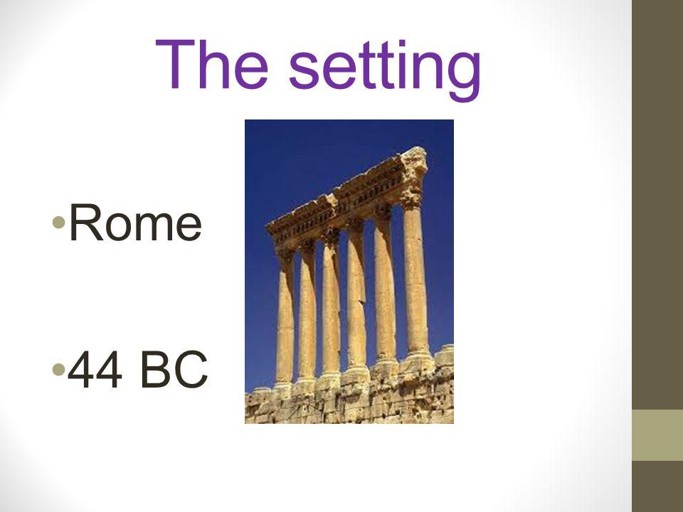 The setting Rome 44 BC