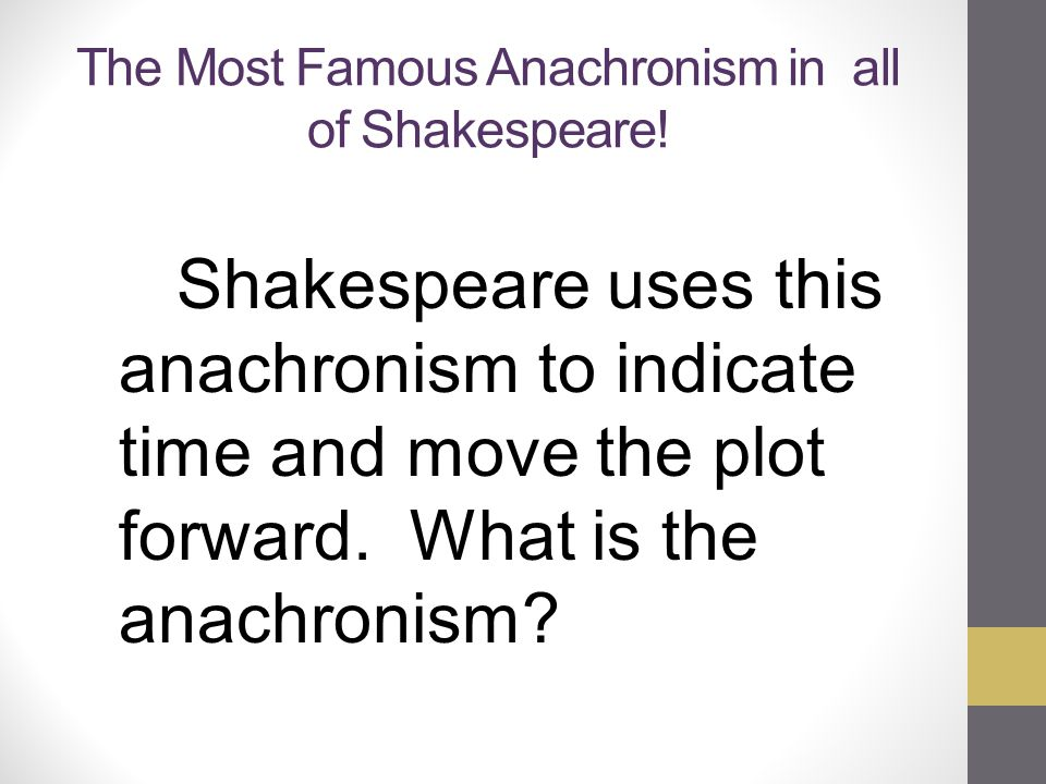 The Most Famous Anachronism in all of Shakespeare! Shakespeare uses this anachronism to indicate time and move the plot forward. What is the anachroni