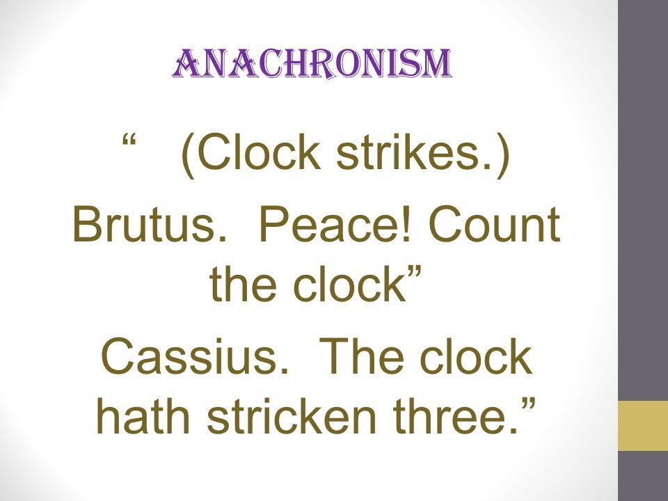 "anachronism "" (Clock strikes.) Brutus. Peace! Count the clock"" Cassius. The clock hath stricken three."""