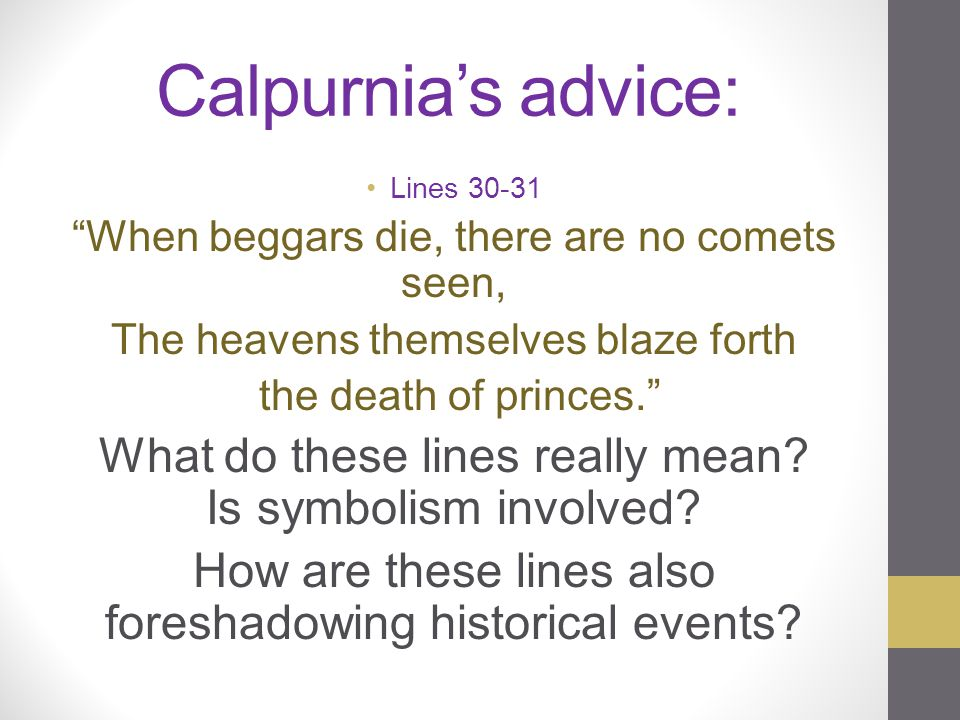 """Calpurnia's advice: Lines 30-31 """"When beggars die, there are no comets seen, The heavens themselves blaze forth the death of princes."""" What do these l"""