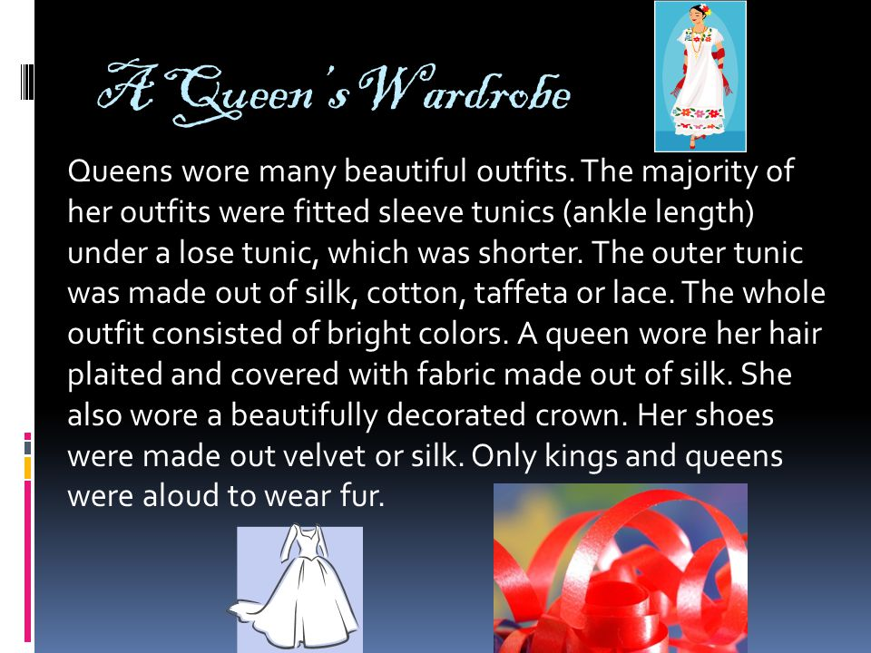 A Queen's Wardrobe Queens wore many beautiful outfits.