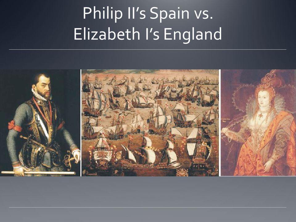 Philip II's Spain vs. Elizabeth I's England