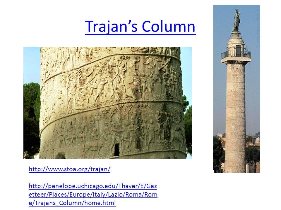 Trajan's Column http://www.stoa.org/trajan/ http://penelope.uchicago.edu/Thayer/E/Gaz etteer/Places/Europe/Italy/Lazio/Roma/Rom e/Trajans_Column/home.html