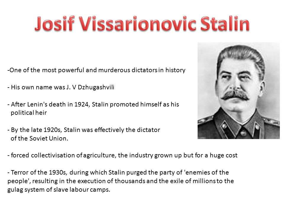 -One of the most powerful and murderous dictators in history - His own name was J.