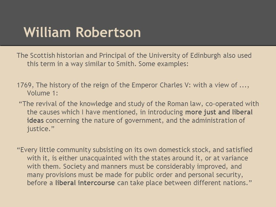William Robertson The Scottish historian and Principal of the University of Edinburgh also used this term in a way similar to Smith.
