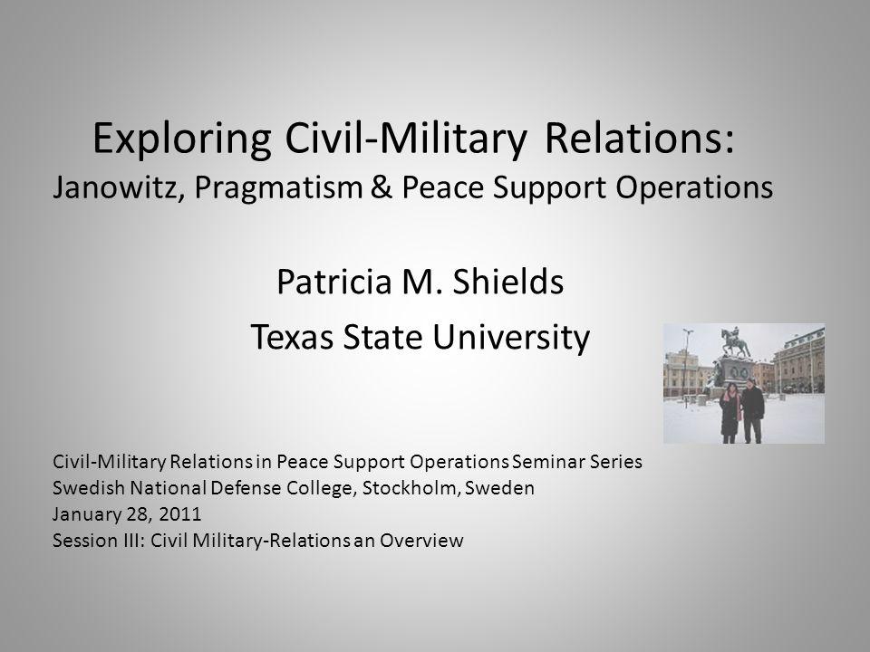 Exploring Civil-Military Relations: Janowitz, Pragmatism & Peace Support Operations Patricia M.