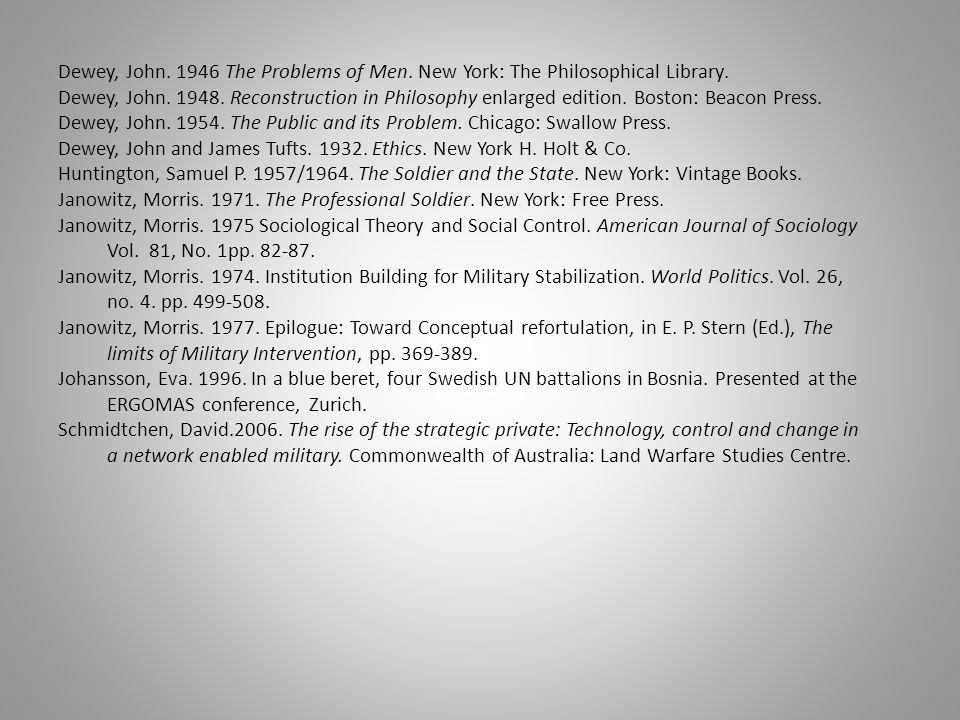 Dewey, John. 1946 The Problems of Men. New York: The Philosophical Library. Dewey, John. 1948. Reconstruction in Philosophy enlarged edition. Boston: