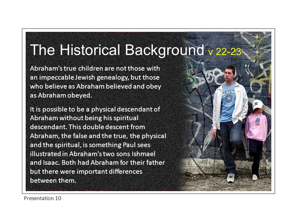 The Historical Background v 22-23 The first difference is that they were born of different mothers v22...