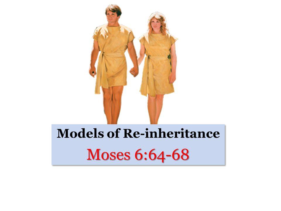 Models of Re-inheritance Moses 6:64-68 Models of Re-inheritance Moses 6:64-68