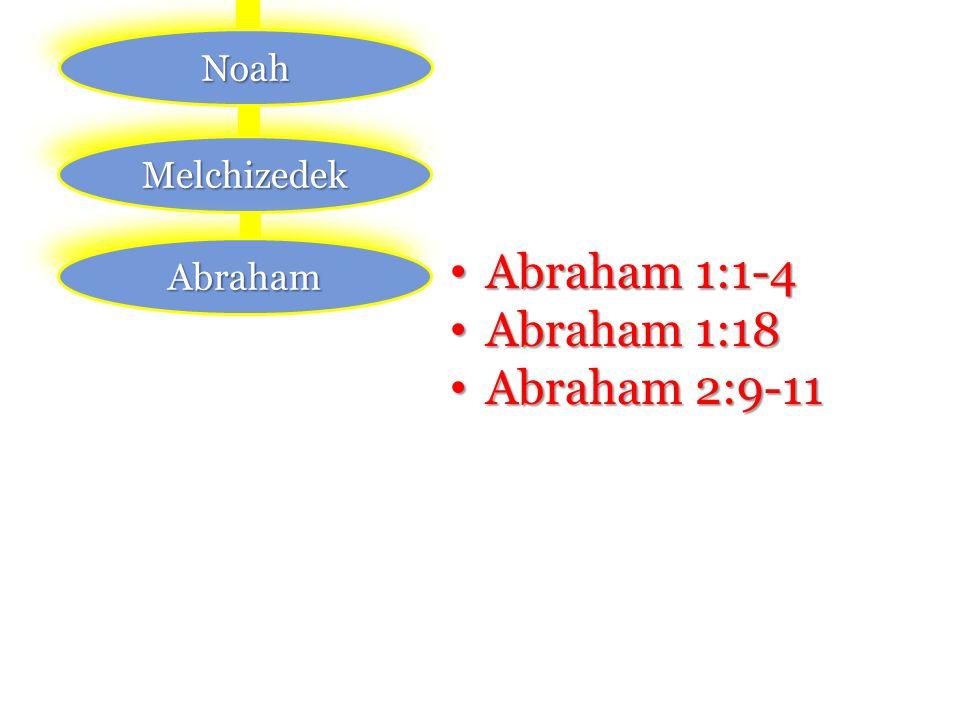 Noah Melchizedek Abraham Abraham 1:1-4 Abraham 1:1-4 Abraham 1:18 Abraham 1:18 Abraham 2:9-11 Abraham 2:9-11