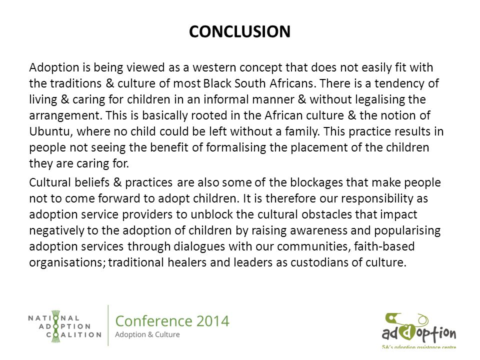 CONCLUSION Adoption is being viewed as a western concept that does not easily fit with the traditions & culture of most Black South Africans.
