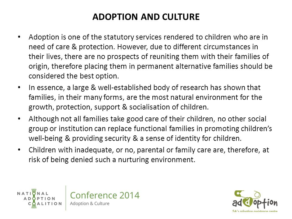 ADOPTION AND CULTURE Adoption is one of the statutory services rendered to children who are in need of care & protection. However, due to different ci