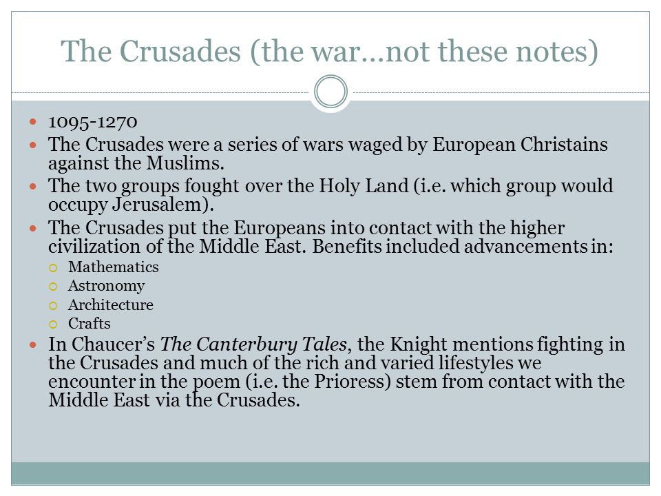 The Crusades (the war…not these notes) 1095-1270 The Crusades were a series of wars waged by European Christains against the Muslims.
