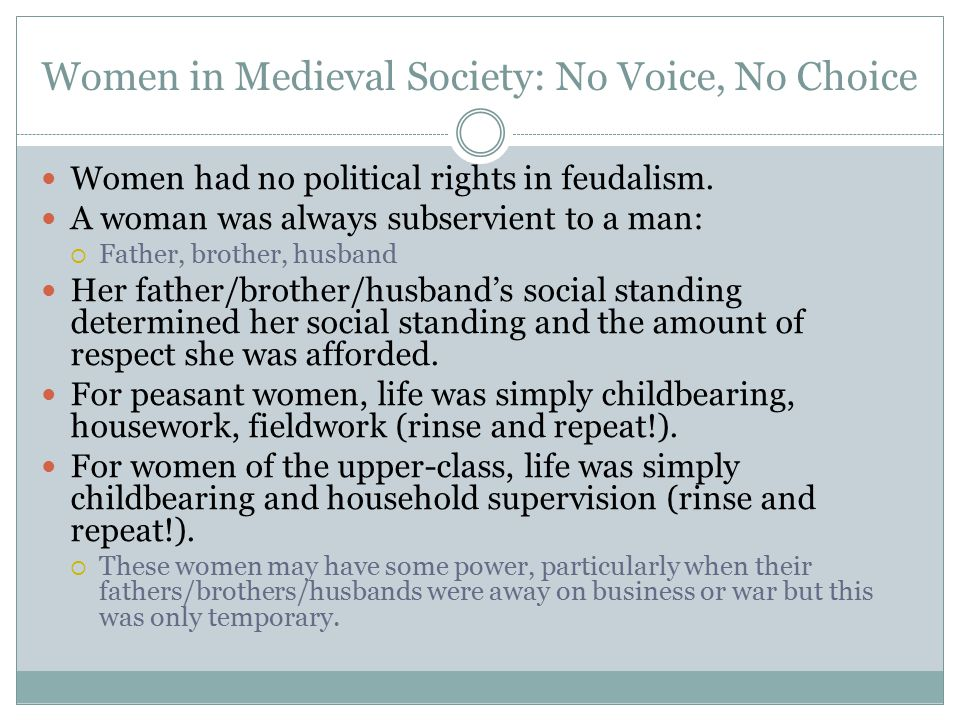 Women in Medieval Society: No Voice, No Choice Women had no political rights in feudalism.