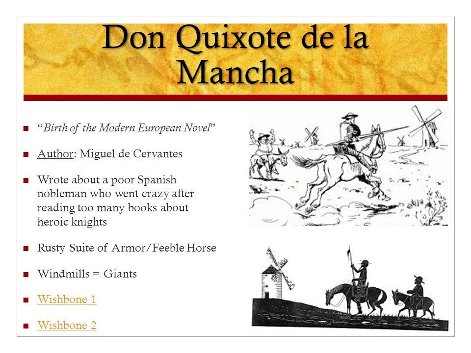 "Don Quixote de la Mancha "" Birth of the Modern European Novel "" Author: Miguel de Cervantes Wrote about a poor Spanish nobleman who went crazy after r"