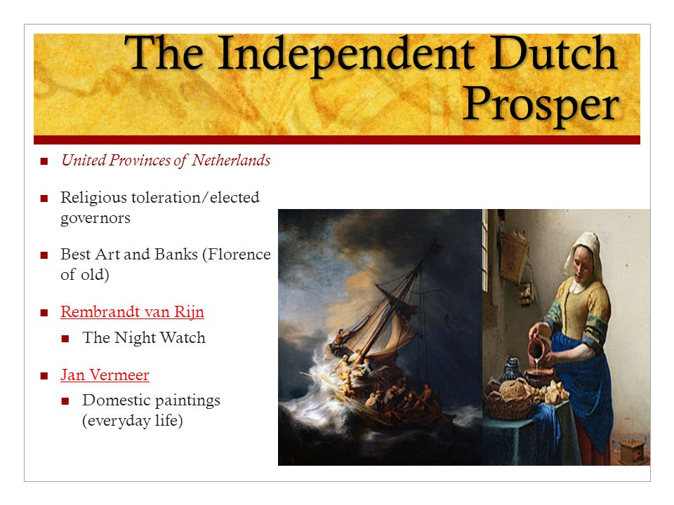 The Independent Dutch Prosper United Provinces of Netherlands Religious toleration/elected governors Best Art and Banks (Florence of old) Rembrandt va