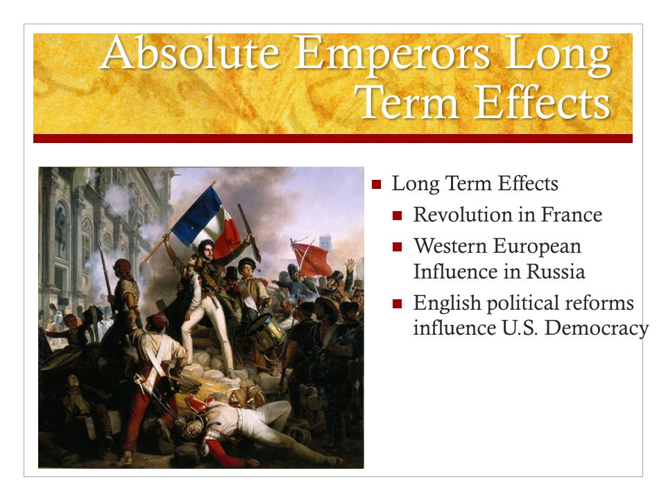 Absolute Emperors Long Term Effects Long Term Effects Revolution in France Western European Influence in Russia English political reforms influence U.