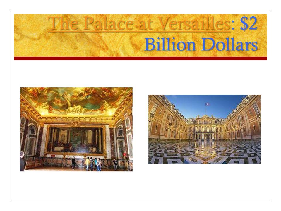 The Palace at VersaillesThe Palace at Versailles: $2 Billion Dollars The Palace at Versailles